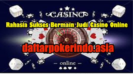 sukses bermain judi casino